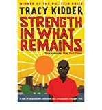 img - for [(Strength in What Remains )] [Author: Tracy Kidder] [Mar-2010] book / textbook / text book
