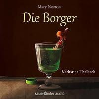 Die Borger Hörbuch von Mary Norton Gesprochen von: Katharina Thalbach