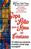 Sopa de Pollo para el Alma del Cristiano: 101 relatos que conmueven el corazón y ponen fuego en el espíritu (Chicken Soup for the Soul) (Spanish Edition) (1558747834) by Canfield, Jack
