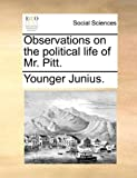 img - for Observations on the political life of Mr. Pitt. by Younger Junius. (2010-06-10) book / textbook / text book
