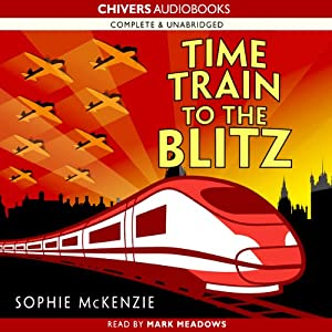 Time Train to the Blitz | [Sophie McKenzie]