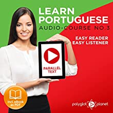 Learn Portuguese - Easy Reader - Easy Listener - Parallel Text - Portuguese Audio Course No. 3 Audiobook by  Polyglot Planet Narrated by Samuel Goncalves, Christopher Tester
