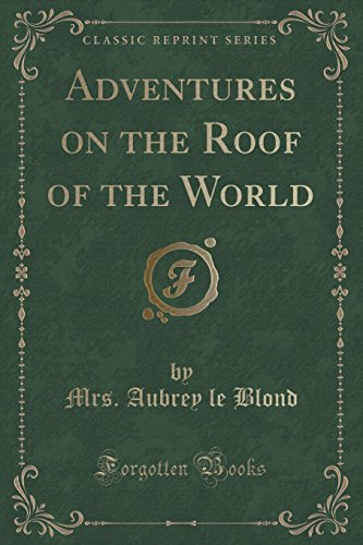 Adventures on the Roof of the World (Classic Reprint)