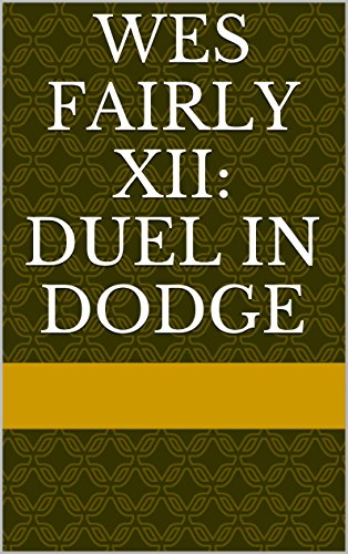 Free Kindle Book : Wes Fairly XII: Duel in Dodge