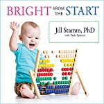 Bright from the Start: The Simple, Science-Backed Way to Nurture Your Child's Developing Mind from Birth to Age 3 | Jill Stamm,Paula Spencer