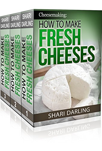 Cheesemaking: How to Make Fresh Cheeses Box Set: Recipes for Making and Recipes Using Fresh Ricotta, Mozzarella, Mascarpone,Cream Cheese, Feta, Brie and Camembert Paired with Wine by Shari Darling