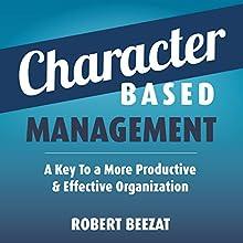 Character Based Management: A Key to More Productive & Effective Organizations | Livre audio Auteur(s) : Robert Beezat Narrateur(s) : Larry Jones