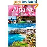 Reiseführer Algarve - Zeit für das Beste: Highlights, Geheimtipps und Wohlfühladressen in der südlichsten Region...