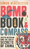 Bomb, Book and Compass: Joseph Needham and the Great Secrets of China. by Simon Winchester