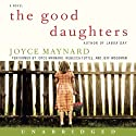 The Good Daughters: A Novel (       UNABRIDGED) by Joyce Maynard Narrated by Joyce Maynard, Rebecca Tuttle, Jeff Woodman