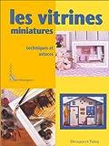 echange, troc Françoise Droguet, Brigitte Escouflaire, Jacques Frossard - Les vitrines miniatures. Techniques et astuces