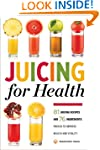 Juicing for Health : 81 Juicing Recip...