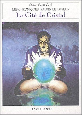 LES CHRONIQUES D'ALVIN LE FAISEUR T.6 , LA CITE DE CRISTAL CARD, ORSON-SCOTT, grand format
