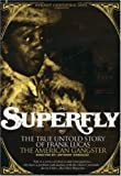 SUPERFLY: THE TRUE-UNTOLD STORY OF FRANK LUCAS THE AMERICANGANGSTER