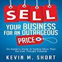 Sell Your Business for an Outrageous Price: An Insider's Guide to Getting More than You Ever Thought Possible Audiobook by Kevin M. Short Narrated by Erik Synnestvedt
