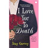 I Love You To Death ~ Amy Garvey