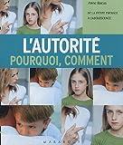 echange, troc Anne Bacus - L'autorité, pourquoi, comment : De la petite enfance à l'adolescence