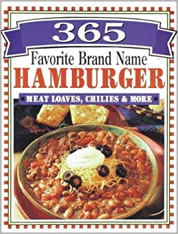 365 Favorite Brand Name Hamburger, Meat Loaves, Chilies & More