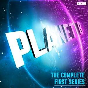 Planet B: The Complete Series 1 (BBC Radio 4 Extra) Radio/TV Program