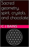Sacred geometry, spirit, crystals, and chocolate