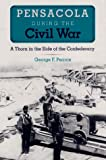 img - for Pensacola during the Civil War: A Thorn in the Side of the Confederacy (Florida History and Culture) book / textbook / text book