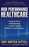 img - for High Performance Healthcare: Using the Power of Relationships to Achieve Quality, Efficiency and Resilience 1st (first) Edition by Gittell, Jody Hoffer published by McGraw-Hill (2009) book / textbook / text book