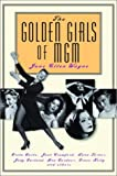 The Golden Girls of MGM: Greta Garbo, Joan Crawford, Lana Turner, Judy Garland, Ava Gardner, Grace Kelly and Others