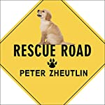 Rescue Road: One Man, Thirty Thousand Dogs and a Million Miles on the Last Hope Highway | Peter Zheutlin