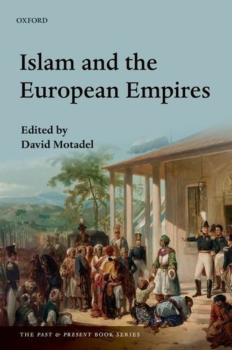 Islam and the European Empires (The Past and Present Book Series) Hardcover November 4, 2014, by David Motadel (Editor)