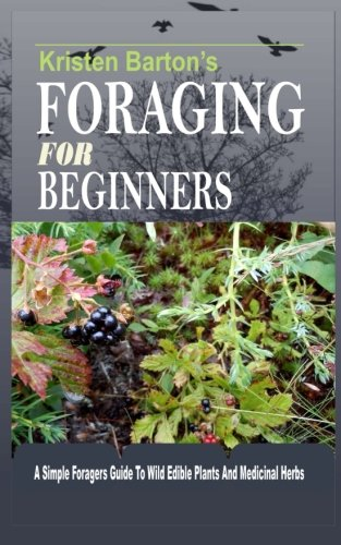 Foraging For Beginners: A Simple Foragers Guide To Wild Edible Plants And Medicinal Herbs PDF