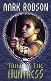 Trail of the Huntress (Darkweaver Legacy)