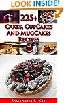 225+ Cakes, CupCakes and MugCakes Rec...