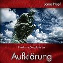 Eine kurze Geschichte der Aufklärung Hörbuch von Jonas Hopf Gesprochen von: Reinhard Kuhnert