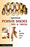 Pointe Shoes, Tips and Tricks: For Choosing, Tuning, Care
