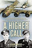 img - for A Higher Call: An Incredible True Story of Combat and Chivalry in the War-Torn Skies of World W ar II book / textbook / text book