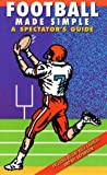 Football Made Simple: A Spectators Guide (Spectator Guide Series)