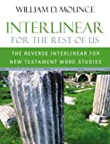 Interlinear for the Rest of Us: The Reverse Interlinear for New Testament Word Studies (0310513944) by Mounce, William D.