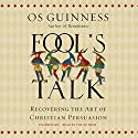 Fool's Talk: Recovering the Art of Christian Persuasion Hörbuch von Os Guinness Gesprochen von: Ralph Lister