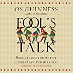 Fool's Talk: Recovering the Art of Christian Persuasion | Os Guinness