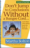 Don't Jump to Conclusions Without a Bungee Cord...: And Other Wise Advice from the Book of Proverbs Devotions for Young People
