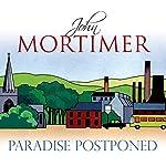 Paradise Postponed   John Mortimer