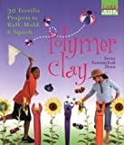 cover of Polymer Clay: 30 Terrific Projects to Roll, Mold & Squish (Lark Kids' Crafts)