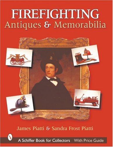 Firefighting Antiques & Memorabilia (Schiffer Book for Collectors) PDF