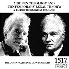 Modern Theology and Contemporary Legal Theory: A Tale of Ideological Collapse Lecture by John Warwick Montgomery Narrated by John Warwick Montgomery