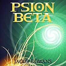 Psion Beta: Psion Series #1 (       UNABRIDGED) by Jacob Gowans Narrated by Jeff Simpson