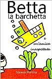 Betta la barchetta e un'amica inaspettata (Libro illustrato per bambini)