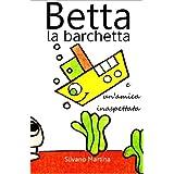 Betta la barchetta e un'amica inaspettata (Libro illustrato per bambini)di Silvano Martina