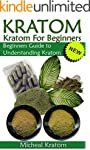 Kratom: Kratom for Beginners, Beginne...