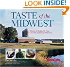 Taste of the Midwest: 12 States, 101 Recipes, 150 Meals, 8,207 Miles and Millions of Memories (Best of the Midwest Book)