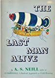 The last man alive,: A story for children from the age of seven to seventy Alexander Sutherland Neill